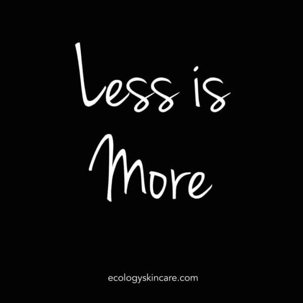 Less is more Ecology Skincare